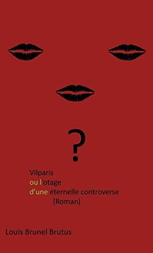 Vilparis Ou L'otage D'une Éternelle Controverse: (roman)
