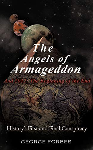 9781426946530: The Angels of Armageddon and 2012: The Beginning of the End- History's First and Final Conspiracy