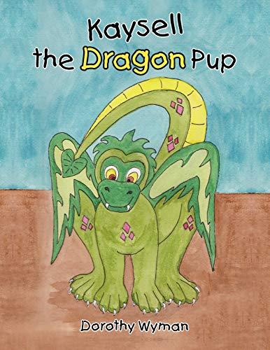 Kaysell the Dragon Pup: Dorothy Wyman