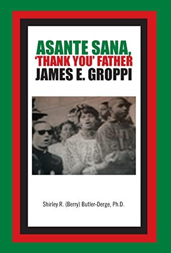 Asante Sana, Thank You Father James E. Groppi: Ph. D. Shirley R. Berry Butler-Derge