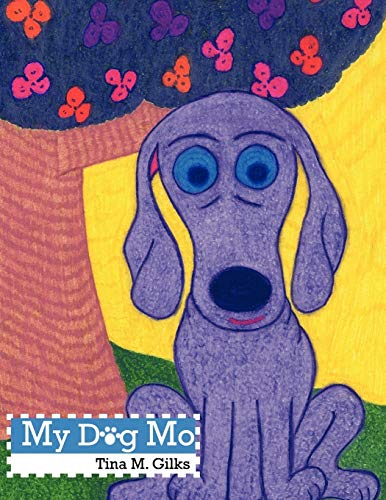 My Dog Mo: Tina M. Gilks