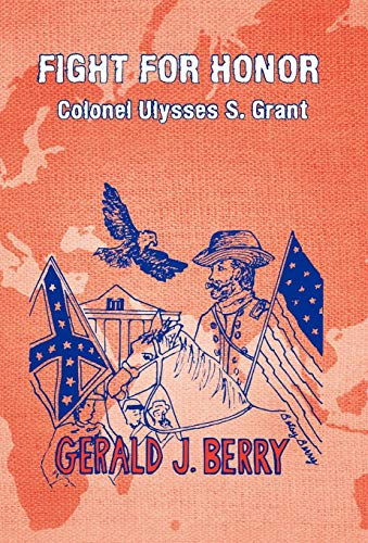 Fight for Honor: Colonel Ulysses S. Grant: A Clint Williams Adventure: Gerald J. Berry