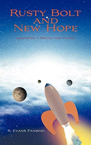 Rusty Bolt and New Hope: Colonizing a Special New Planet: R. Evans Pansing