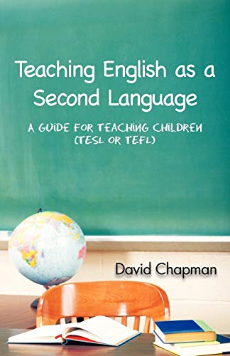 Teaching English as a Second Language A Guide for Teaching Children Tesl or Tefl: David Chapman