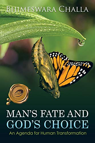 Mans Fate and Gods Choice: An Agenda for Human Transformation: Bhimeswara Challa