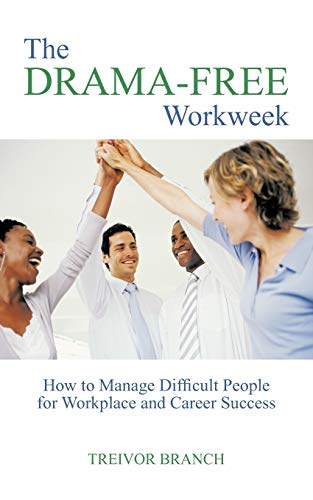 9781426954337: The Drama-Free Workweek: How to Manage Difficult People for Workplace and Career Success