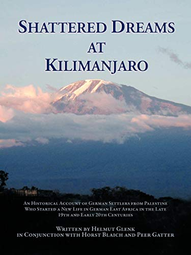 Shattered Dreams At Kilimanjaro: An Historical Account: Helmut Glenk
