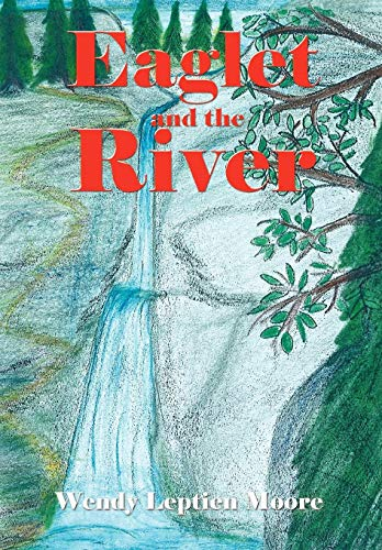 EAGLET AND THE RIVER: Wendy Leptien Moore