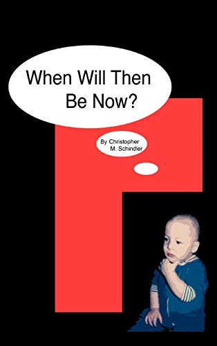 When Will Then be Now?: Christopher M. Schindler