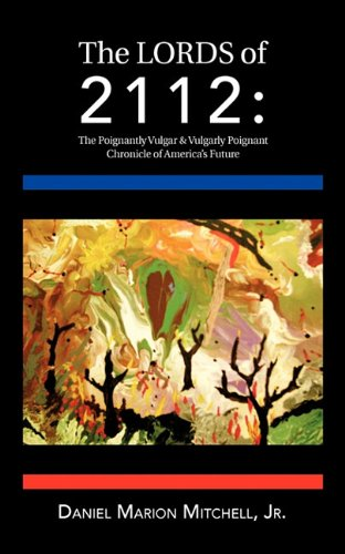 9781426960468: The Lords of 2112: The Poignantly Vulgar & Vulgarly Poignant Chronicle of America's Future