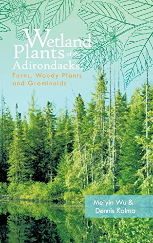 9781426960574: Wetland Plants of the Adirondacks: Ferns, Woody Plants, and Graminoids