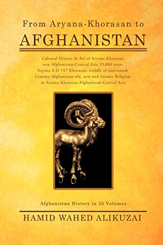 From Aryana-Khorasan to Afghanistan: Afghanistan History in: Hamid Wahed Alikuzai