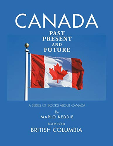 Canada Past Present and Future: A Series of Books about Canada: Marlo Keddie