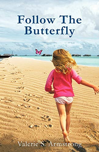 Follow the Butterfly: Armstrong, Valerie S; Valerie