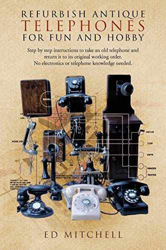 9781426962837: Refurbish Antique Telephones for Fun and Hobby: Step by Step Instructions to Take an Old Telephone and Return It to Its Original Working Order. No Ele
