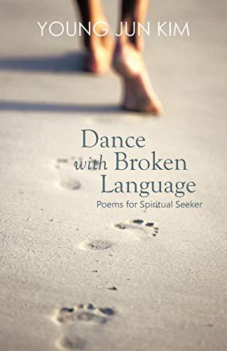 Dance with Broken Language: Poems for Spiritual: Young Jun Kim