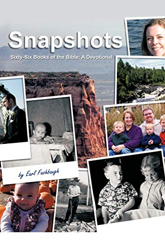 Snapshots Sixty-Six Books of the Bible A Devotional: Earl Fashbaugh
