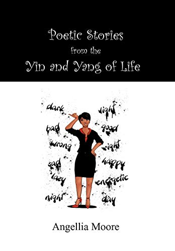 Poetic Stories from the Yin and Yang of Life: Angellia Moore