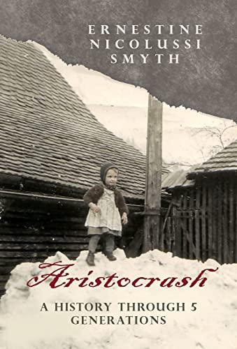 Aristocrash: A History Through 5 Generations: Nicolussi Smyth, Ernestine