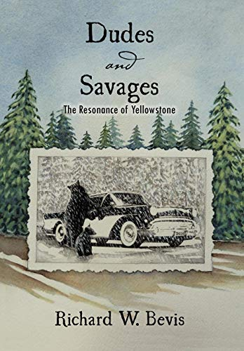 Dudes and Savages: The Resonance of Yellowstone: Bevis, Richard W.