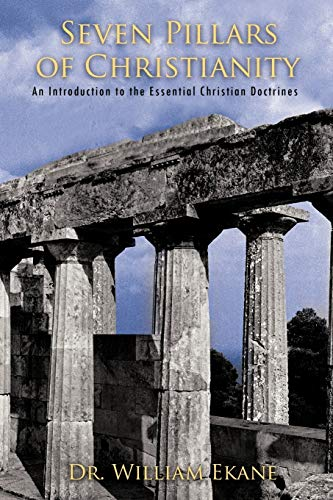 Seven Pillars of Christianity: An Introduction to the Essential Christian Doctrines: Dr. William ...