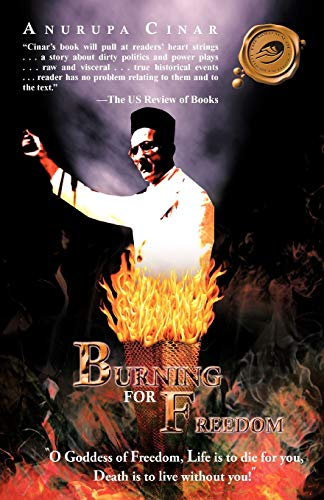 Burning for Freedom: O Goddess of Freedom, Life Is to Die for You, Death Is to Live Without You!: ...