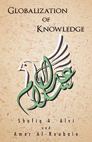 Globalization of Knowledge: Islam and Its Contributions: Shafiq A. Alvi, Amer Al-Roubaie