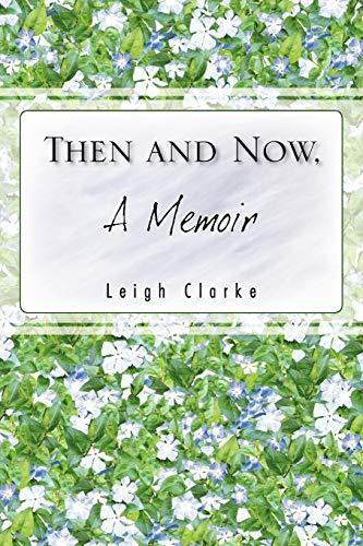 Then and Now, A Memoir: Leigh Clarke