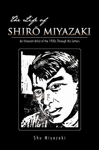 9781426979484: The Life Of Shiro Miyazaki: An Itinerant Artist of the 1930s Through His Letters