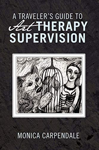 9781426989919: A Traveler's Guide to Art Therapy Supervision