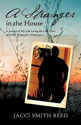 9781426994760: A Stranger in the House: A Journal of My Life Living the Last Years With My Husband's Alzheimer's