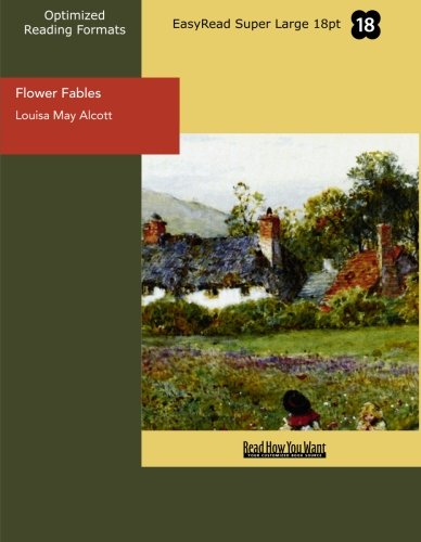 Flower Fables (EasyRead Super Large 18pt Edition): Flower Fables (EasyRead Super Large 18pt Edition) (9781427021342) by Alcott, Louisa May