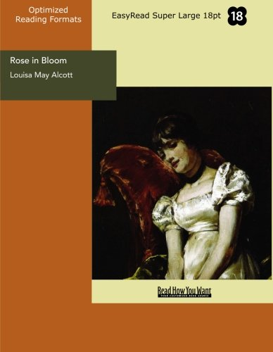 "Rose in Bloom (EasyRead Super Large 18pt Edition): A Sequel to """"Eight Cousins"""" (9781427021427) by Alcott, Louisa May"