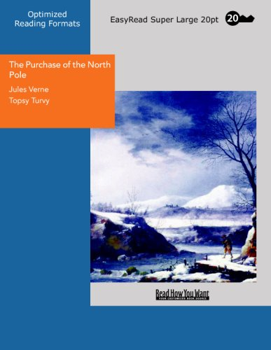 The Purchase of the North Pole Topsy Turvy: [EasyRead Super Large 20pt Edition] (9781427037299) by Jules Verne