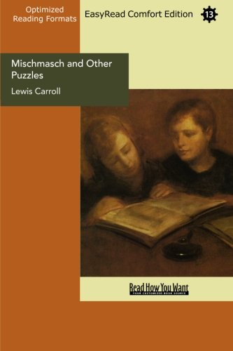 Mischmasch and Other Puzzles (EasyRead Comfort Edition) (1427070202) by Lewis Carroll