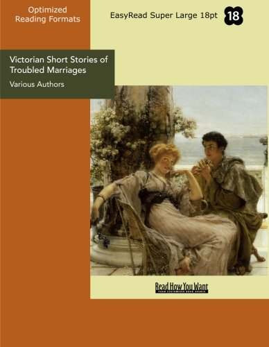 Victorian Short Stories of Troubled Marriages (EasyRead Super Large 18pt Edition) (1427081557) by Various Authors