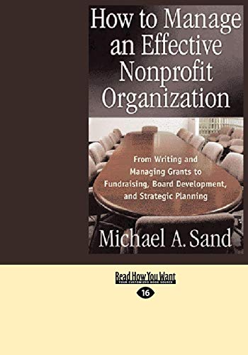 How to Manage an Effective Nonprofit Organization: From Writing and Managing Grants to Fundraising,...