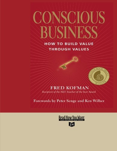 9781427098641: Conscious Business (Volume 1 of 3) (Easyread Super Large 24pt Edition): HOW TO BUILD VALUE THROUGH VALUES