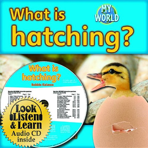 What Is Hatching? - CD + Hc Book - Package (My World) (1427110603) by Bobbie Kalman