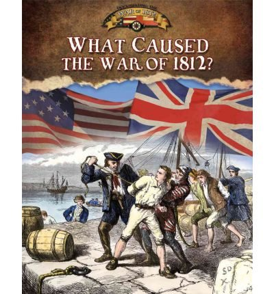 9781427188311: [( What Caused the War of 1812? )] [by: Sally Senzell Isaacs] [Aug-2011]