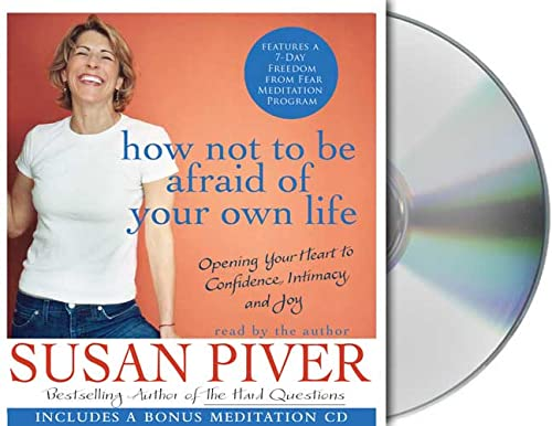 How Not to Be Afraid of Your Own Life: Opening Your Heart to Confidence, Intimacy, and Joy: Piver, ...