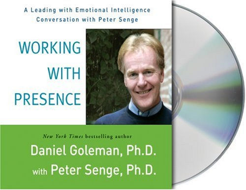 Working with Presence: A Leading with Emotional Intelligence Conversation with Peter Senge (1427200696) by Daniel Goleman; Peter Senge