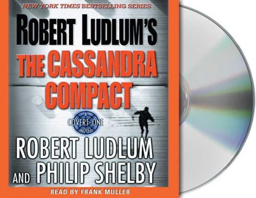 Robert Ludlum's The Cassandra Compact: A Covert-One Novel (1427201307) by Ludlum, Robert; Shelby, Philip