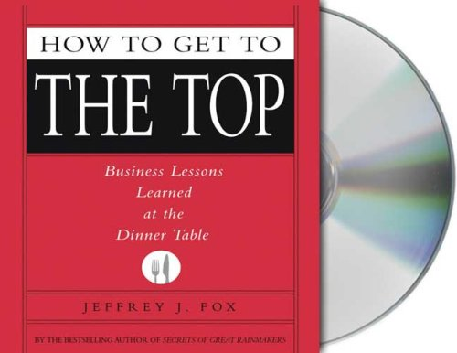 9781427201577: How to Get to the Top: Business Lessons Learned at the Dinner Table