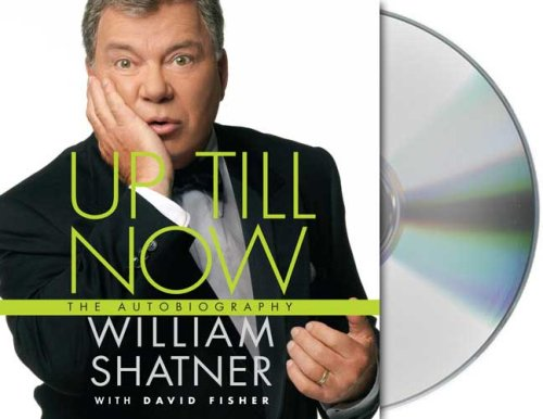 Up Till Now: The Autobiography (1427204152) by Shatner, William; Fisher, David