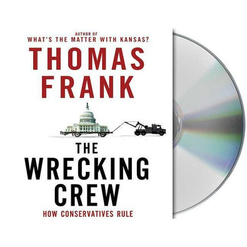 9781427204547: The Wrecking Crew: How Conservatives Rule