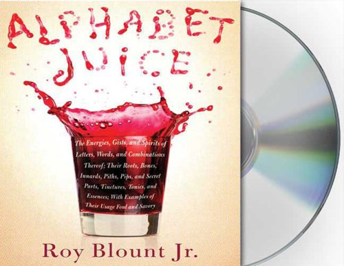 9781427204936: Alphabet Juice: The Energies, Gists, and Spirits of Letters, Words, and Combinations Thereof; Their Roots, Bones, Innards, Piths, Pips, and Secret ... With Examples of Their Usage Foul and Savory