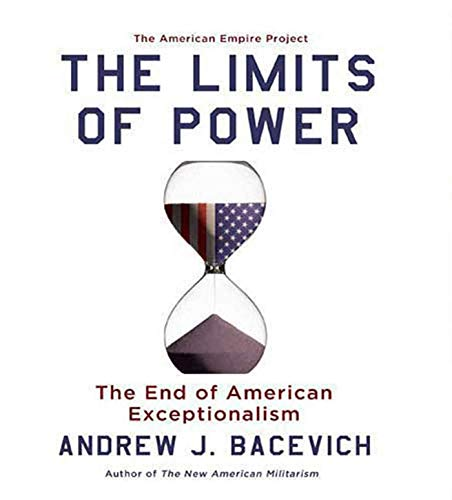 The Limits of Power: The End of American Exceptionalism (American Empire Project) (1427206880) by Andrew J. Bacevich