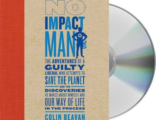 9781427208019: No Impact Man: The Adventures of a Guilty Liberal Who Attempts to Save the Planet, and the Discoveries He Makes About Himself and Our Way of Life in the Process