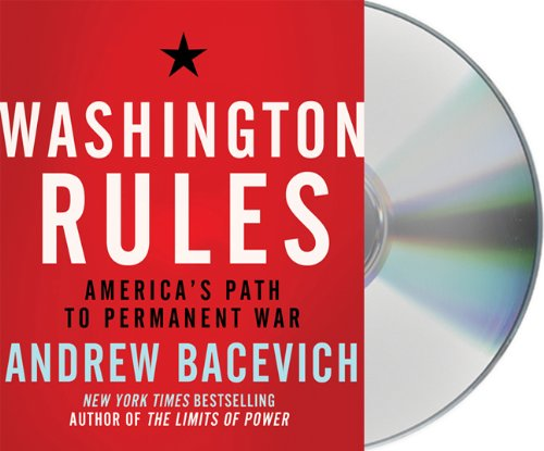 Washington Rules: America's Path to Permanent War (American Empire Project) (1427209510) by Andrew Bacevich